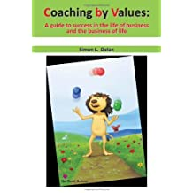 Coaching by Values (CBV): A guide to success in the life of business and the business of life by Simon L. Dolan (1-Aug-2011) Paperback