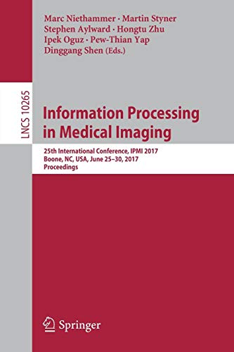 Information Processing in Medical Imaging: 25th International Conference, IPMI 2017, Boone, NC, USA, June 25-30, 2017, Proceedings (Lecture Notes in Computer Science, Band 10265)