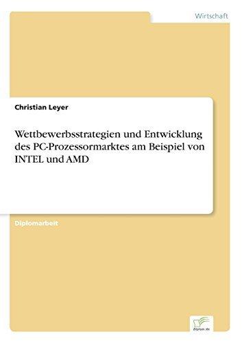 Wettbewerbsstrategien und Entwicklung des PC-Prozessormarktes am Beispiel von INTEL und AMD by Christian Leyer (2001-01-01)