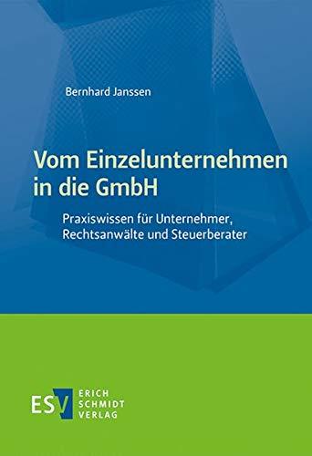 Vom Einzelunternehmen in die GmbH: Praxiswissen für Unternehmer, Rechtsanwälte und Steuerberater