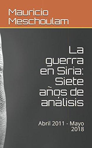 La guerra en Siria: Siete años de análisis: Abril 2011 - Mayo 2018