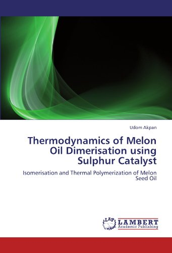 Thermodynamics of Melon Oil Dimerisation using Sulphur Catalyst: Isomerisation and Thermal Polymerization of Melon Seed Oil