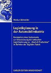 Logistikplanung in der Automobilindustrie: Konzeption eines Instruments zur Unterstützung der taktischen Logistikplanung vor