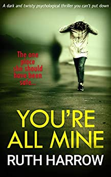 Book cover image for You're All Mine: A Dark and Twisty Psychological Thriller You Can't Put Down