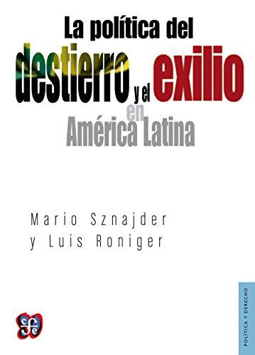 La política del destierro y el exilio en América Latina (Politica Y Derecho)