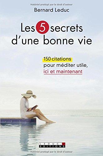 Les 5 secrets d'une bonne vie : 150 citations pour méditer utile ici et maintenant