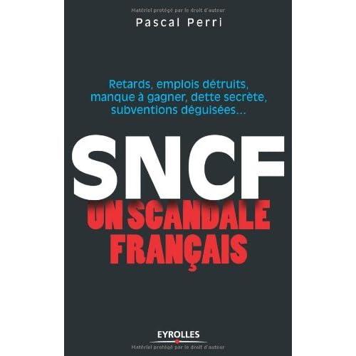 SNCF : un scandale français : Retards, emplois détruits, manque à gagner, dette secrète, subventions déguisées (ED ORGANISATION)