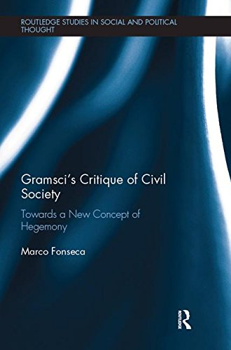 Gramsci's Critique of Civil Society: Towards a New Concept of Hegemony (Routledge Studies in Social and Political Thought)