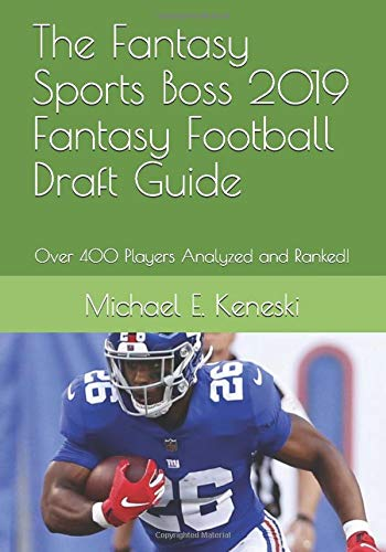 The Fantasy Sports Boss 2019 Fantasy Football Draft Guide: Over 400 Players Analyzed and Ranked!