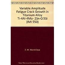 Variable Amplitude Fatigue Crack Growth in Titanium Alloy Ti-4Al-4Mo- 2Sn-O.5Si (IMI 550)