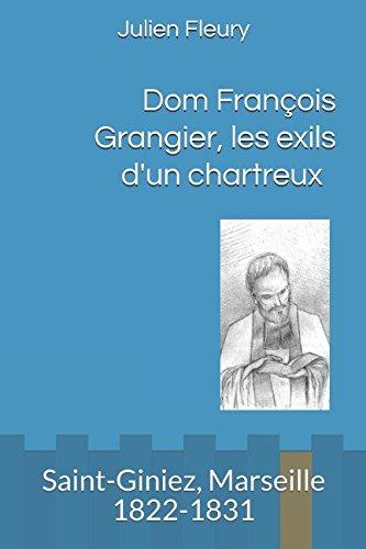 Dom Franois Grangier, les exils d'un chartreux