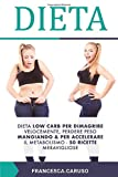 Dieta: Dieta low carb per dimagrire velocemente, perdere peso mangiando & per accelerare il metabolismo -50 ricette meravigliose