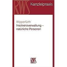 Insolvenzverwaltung - natürliche Personen: Sachbearbeitung und Insolvenzabwicklung bei Verbrauchern, Selbständigen und Freiberuflern (RWS-Kanzleipraxis)