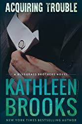 Acquiring Trouble: A Bluegrass Brothers Novel by Kathleen Brooks (2013-01-04)