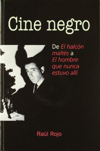 Cine negro: de El halcón maltés a El hombre que nunca estuvo allí (Letras de cine) por Raul Rojo