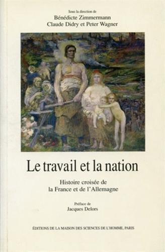 Le travail et la nation. Histoire croise de la France et de l'Allemagne