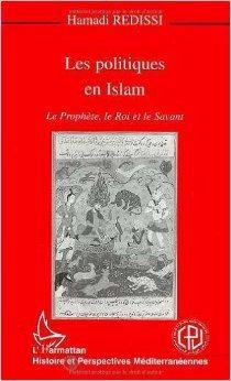 Les Politiques en Islam : Le Prophète, le roi et le savant de Hamadi Redissi ( 3 mai 2000 )