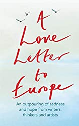 A Love Letter to Europe: An outpouring of sadness and hope – Mary Beard, Shami Chakrabati, Sebastian Faulks, Neil Gaiman, Ruth Jones, J.K. Rowling, Sandi Toksvig and others (English Edition)