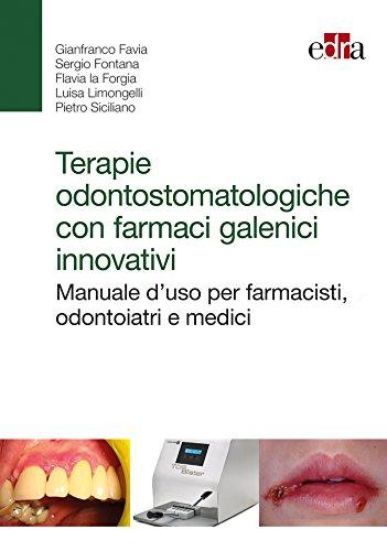Terapie odontostomatologiche con farmaci galenici innovativi. Manuale d'uso per farmacisti, odontoiatri e medici