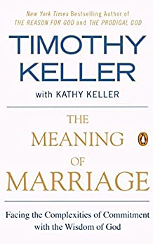 The Meaning of Marriage: Facing the Complexities of Commitment with the Wisdom of God von [Keller, Timothy]