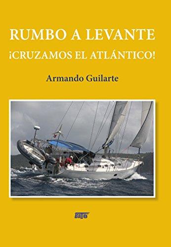 RUMBO A LEVANTE¡CRUZAMOS EL ATLÁNTICO! por Armando Guilarte Oterino