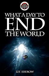 What A Day To End The World (English Edition)