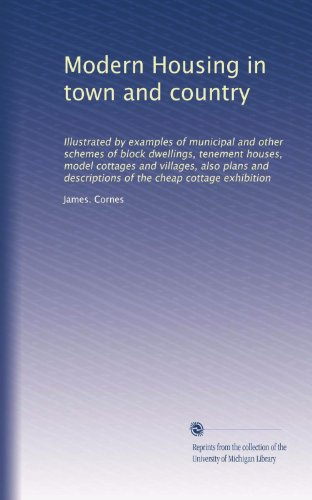 Modern Housing in town and country. Illustrated by examples of municipal and other schemes of block dwellings, tenement houses, model cottages and villages, also plans and descriptions of the cheap cottage exhibition (1905) (Village Country Block)