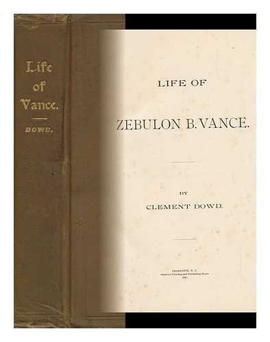Life of Zebulon B. Vance. by Clement Dowd