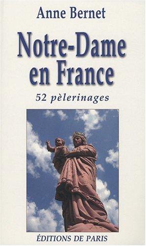 Notre Dame en France - 52 pèlerinages par Anne Bernet