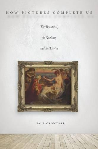 How Pictures Complete Us: The Beautiful, the Sublime, and the Divine