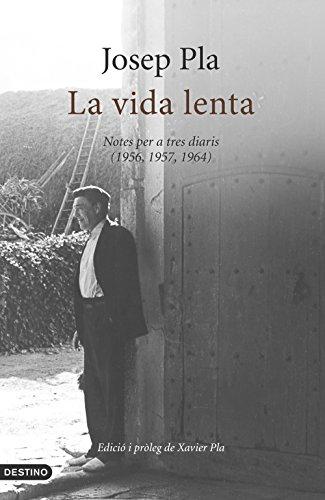 La vida lenta (edició original, en català): Notes per a tres diaris (1956, 1957, 1964) (L'ANCORA Book 174) (Catalan Edition) por Josep Pla