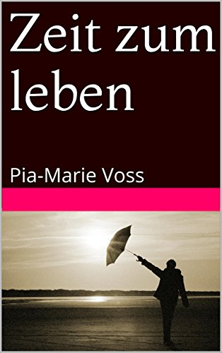 Zeit zum leben: Pia-Marie Voss