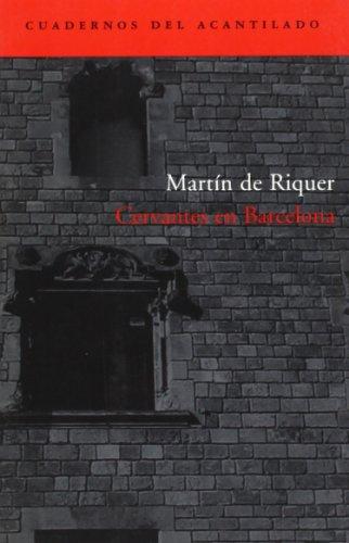 Cervantes en Barcelona (Cuadernos del Acantilado) por Martín de Riquer