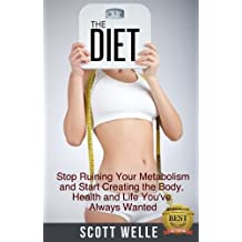 The Diet: Stop Ruining Your Metabolism and Start Creating the Body, Health and Life You've Always Wanted (Create LEAN Series Book 1) (English Edition)