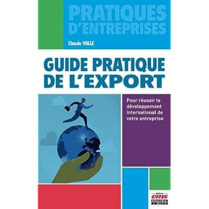 Guide pratique de l'export: Pour réussir le développement international de votre entreprise