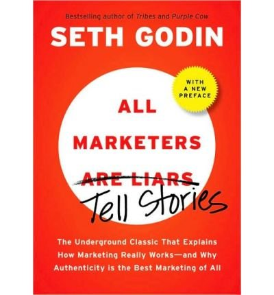 All Marketers Are Liars: The Power of Telling Authentic Stories in a Low-Trust World (Hardback) - Common