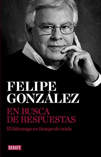 En busca de respuestas / Looking For Answers: El liderazgo en tiempos de crisis / Leadership in Times of Crisis por Felipe González