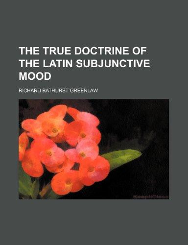 The true doctrine of the Latin subjunctive mood