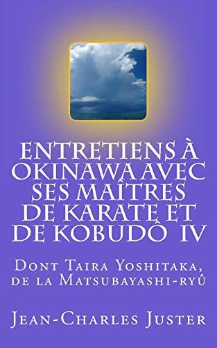 Entretiens à Okinawa avec ses maîtres de karate et de kobudô  IV: les experts du tomarite, des arts martiaux des Motobu et du shurite de Shiroma Shinpan par Jean-Charles Juster