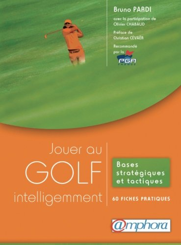 Jouer au golf intelligemment - Bases stratégiques et tactiques : 60 fiches