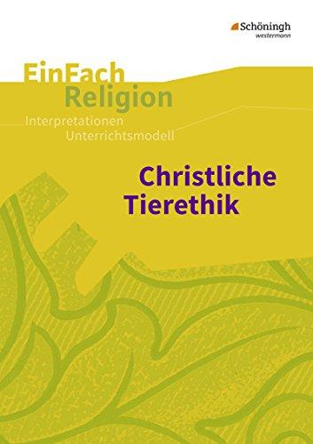 EinFach Religion / Unterrichtsbausteine Klassen 5 - 13: EinFach Religion: Christliche Tierethik: Jahrgangsstufen 9 - 13
