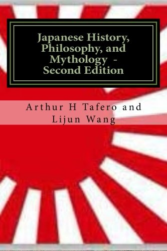 Japanese History, Philosophy and Mythology - Second Edition: An Overview of Japanese Culture por Arthur H Tafero