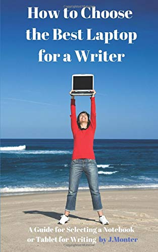 writer tablet How to Choose the Best Laptop for a Writer?: A Guide for Selecting a Notebook or Tablet for Writing