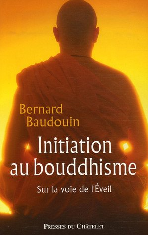 Initiation au bouddhisme : Sur la voie de l'Eveil