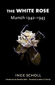 the white rose munich 1942 1943 munich 1942 1943 ebook inge scholl arthur r schultz. Black Bedroom Furniture Sets. Home Design Ideas