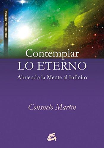 Contemplar lo eterno: Abriendo la mente al Infinito (Advaita) por Consuelo Martín
