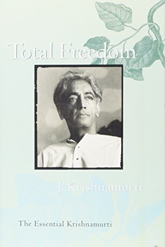 Total Freedom: The Essential Krishnamurti por J. Krishnamurti