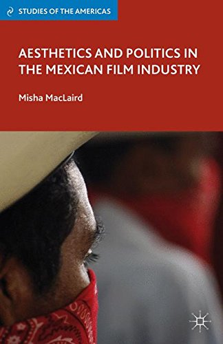 Aesthetics and Politics in the Mexican Film Industry (Studies of the Americas)