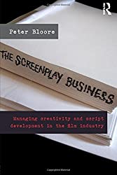The Screenplay Business: Managing Creativity and Script Development in the Film Industry by Peter Bloore (2012-11-18)