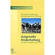 Artgemäße Rinder, Schweine- und Hühnerhaltung. Grundlagen und Beispiele aus der Praxis / Artgemässe Rinderhaltung (Ökologische Konzepte) by Michael Rist (1999-01-01)